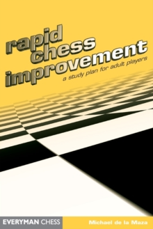 Rapid Chess Improvement : A Study Plan for Adult Players, Paperback Book