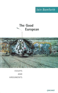 The Good European : Arguments, Excursions and Disquisitions on the Theme of Europe, Paperback / softback Book