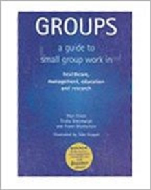 Groups : A Guide to Small Group Work in Healthcare, Management, Education and Research, Paperback Book