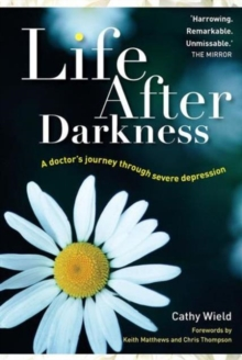 Life After Darkness : A Doctor's Journey Through Severe Depression, Paperback Book