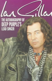 "Ian Gillan : The Autobiography of ""Deep Purple's"" Lead Singer, Paperback Book"