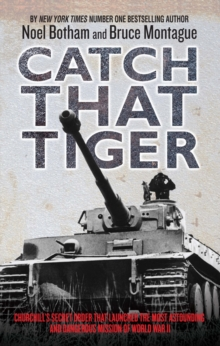 Catch That Tiger : Churchill's Secret Order That Launched the Most Astounding and Dangerous Mission of World War II, Hardback Book