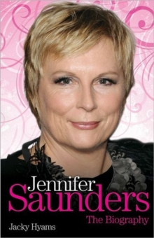 Jennifer Saunders - the Biography, Hardback Book
