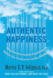 Authentic Happiness : Using the New Positive Psychology to Realise Your Potential for Lasting Fulfilment, Paperback Book