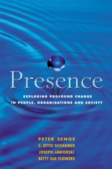 Presence : Exploring Profound Change in People, Organizations and Society, Paperback Book