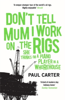 Don't Tell Mum I Work on the Rigs : (She Thinks I'm a Piano Player in a Whorehouse), Paperback Book
