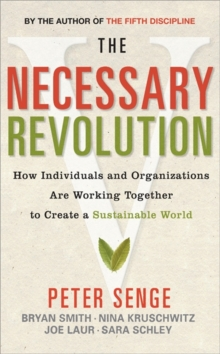 The Necessary Revolution : How Individuals and Organizations are Working Together to Create a Sustainable World, Paperback / softback Book