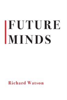 Future Minds : How the Digital Age Is Changing Our Minds, Why This Matters, and What We Can Do About It, Paperback Book