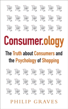 Consumerology : The Truth about Consumers and the Psychology of Shopping, Paperback Book