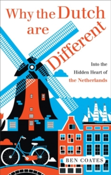 Why the Dutch are Different : A Journey into the Hidden Heart of the Netherlands, Paperback Book
