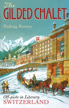 The Gilded Chalet : Off-piste in Literary Switzerland, Hardback Book
