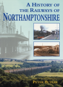 A History of the Railways of Northamptonshire, Paperback Book