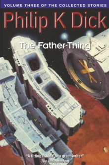 The Father-Thing : Volume Three Of The Collected Stories, Paperback Book