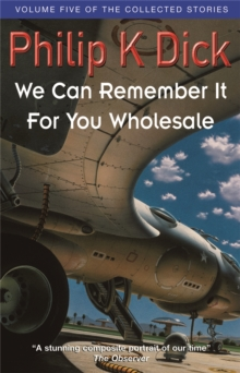 We Can Remember It For You Wholesale : Volume Five Of The Collected Stories, Paperback Book