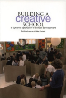Building a Creative School : Dynamic Approaches to School Development, Paperback / softback Book