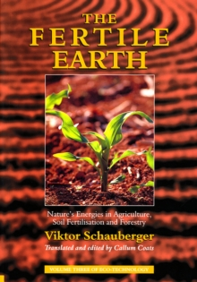 The Fertile Earth : Nature's Energies in Agriculture, Soil Fertilisation and Forestry, Paperback Book