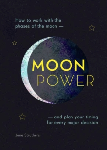 Moonpower : How to Work with the Phases of the Moon and Plan Your Timing for Every Major Decision, Paperback / softback Book