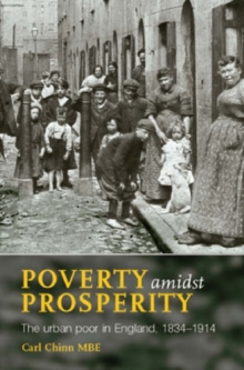 Poverty Amidst Prosperity : The Urban Poor in England, 1834-1914, Paperback Book