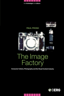 The Image Factory : Consumer Culture, Photography and the Visual Content Industry, Paperback Book