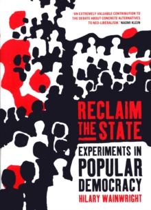 Reclaim the State : Adventures in Popular Democracy, Hardback Book