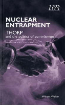 Nuclear Entrapment : THORP and the Politics of Commitment