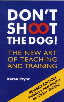 Don't Shoot the Dog! : The New Art of Teaching and Training, Paperback Book