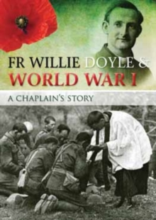 Fr Willie Doyle & World War I : A Chaplain's Story, Paperback Book