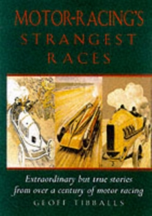 Motor-racing's Strangest Races : Extraordinary But True Stories from Over a Century of Motor Racing, Paperback Book