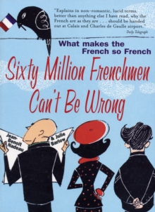 Sixty Million Frenchmen Can't be Wrong : What makes the French so French, Paperback Book