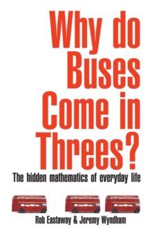 Why Do Buses Come in Threes? : The Hidden Maths of Everyday Life, Paperback Book