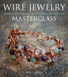 Wire Jewelry Masterclass : Wrapped, Coiled and Woven Pieces Using Fine Materials, Paperback Book