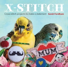 X Stitch : Cross-stitch Projects to Make a Statement, Paperback Book