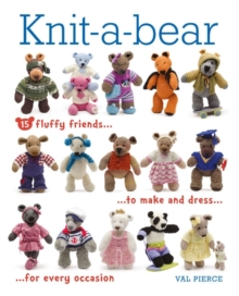Knit-A-Bear : 15 Fluffy Friends to Make and Dress for Every Occasion, Mixed media product Book