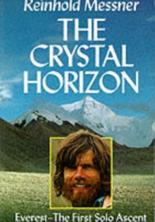 The Crystal Horizon : Everest - The First Solo Ascent, Paperback Book