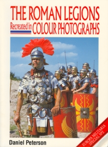 The Roman Legions Recreated in Colour Photographs, Paperback Book