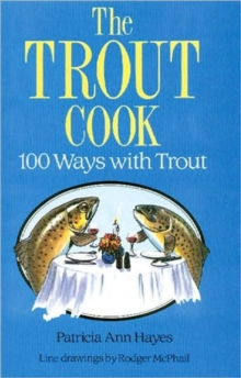 The Trout Cook : 100 Ways with Trout, Paperback Book