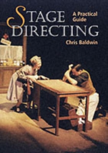 Stage Directing : A Practical Guide, Paperback Book