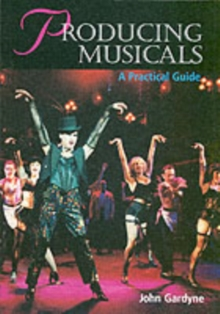 Producing Musicals : A Practical Guide, Paperback Book