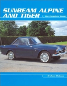 Sunbeam Alpine and Tiger : The Complete Story, Paperback Book