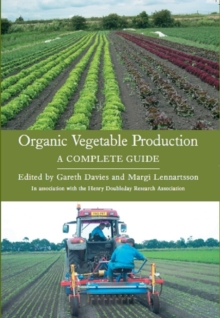 Organic Vegetable Production : A Complete Guide, Paperback Book