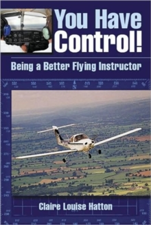 You Have Control! : Being a Better Flying Instructor, Paperback / softback Book