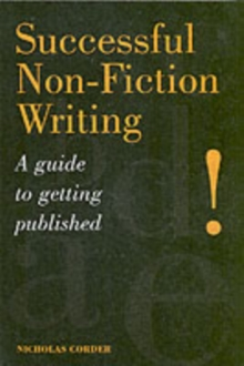 Successful Non-Fiction Writing : A Guide to Getting Published, Paperback Book