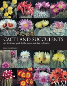 Cacti and Succulents : An Illustrated Guide to the Plants and Their Cultivation, Paperback Book