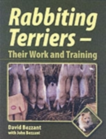 Rabbiting Terriers : Their Work and Training, Hardback Book