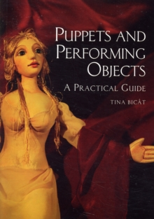 Puppets and Performing Objects : A Practical Guide, Paperback Book