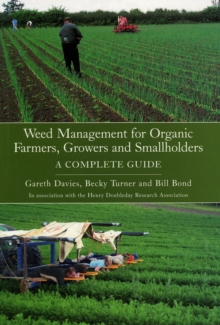 Weed Management for Organic Farmers, Growers and Smallholders : A Complete Guide, Paperback Book