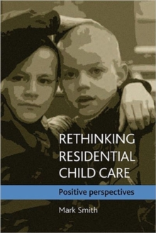 Rethinking residential child care : Positive perspectives, Paperback / softback Book