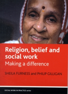 Religion, belief and social work : Making a difference, Paperback / softback Book