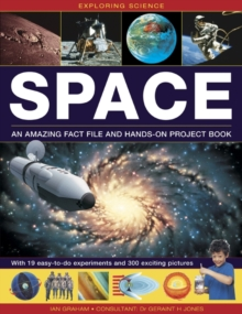 Exploring Science: Space : An Amazing Fact File and Hands-on Project Book: with 19 Easy-to-do Experiments and 300 Exciting Pictures, Hardback Book