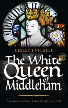 The White Queen of Middleham: an Historical Novel About Richard III's Wife Anne Neville, Paperback Book